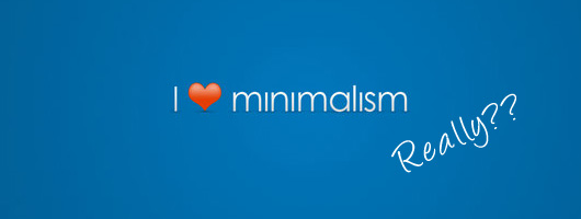 Minimalist Designs – Is it a trend or are we just lazy?